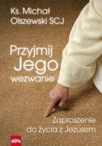 PRZYJMIJ JEGO WEZWANIE. ZAPROSZENIE DO ŻYCIA Z JEZUSEM