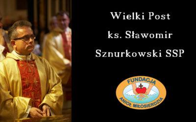 Wielki Post – ks. Sławomir Sznurkowski